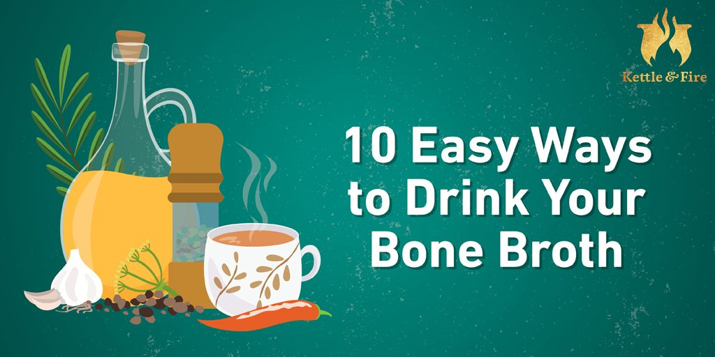 10 Easy Ways to Drink Your Bone Broth