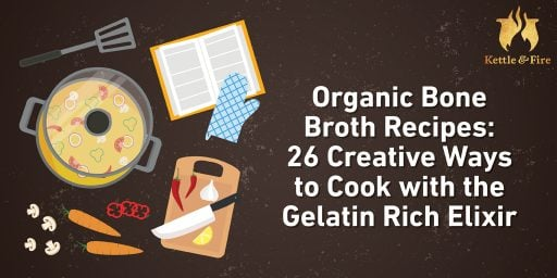 titled image: Organic Bone Broth Recipes 26 Creative Ways to Cook with the Gelatin Rich Elixir