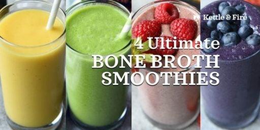 4 Ultimate Bone Broth Smoothies