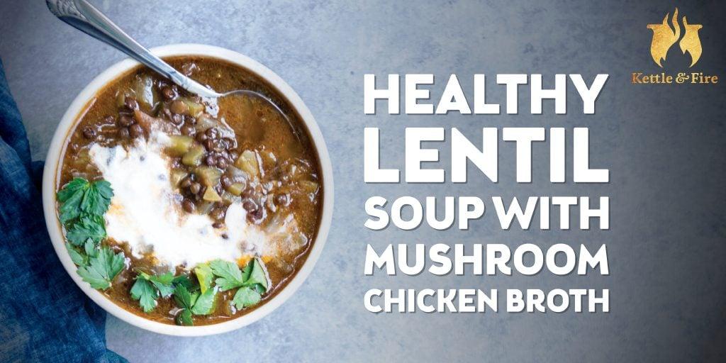 Healthy Lentil Soup With Mushroom Chicken Bone Broth