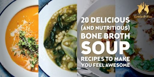 titled image: 20 Delicious (and Nutritious) Bone Broth Soup Recipes to Make You Feel Awesome