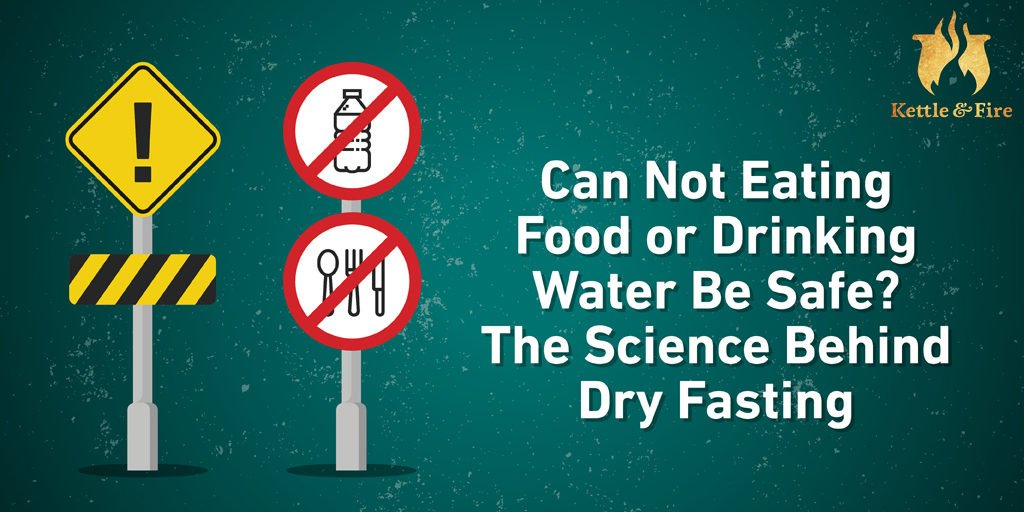 Can Not Eating Food or Drinking Water Be Safe The Science Behind Dry Fasting