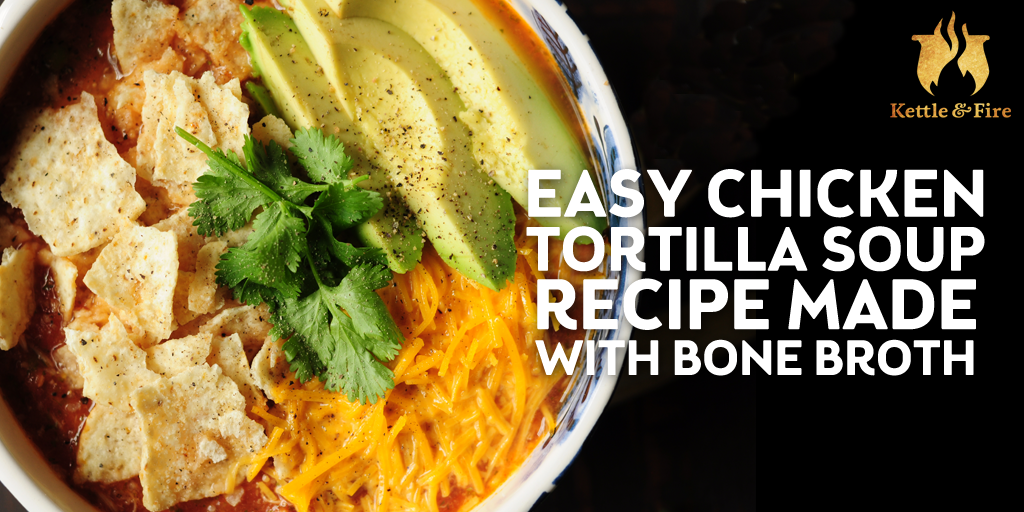 Can you make Mexican soul food in 45 minutes or less? Yes, this easy chicken tortilla soup recipe makes it possible. Best of all, it's made with bone broth.